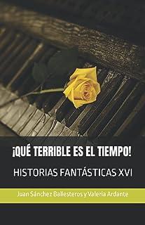 ¡QUÉ TERRIBLE ES EL TIEMPO!: HISTORIAS FANTÁSTICAS XVI