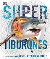 Super tiburones: Y otras criaturas de las profundidades (Super Encyclopedias)