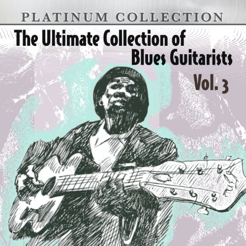 The Ultimate Collection of Blues Guitarists, Vol. 3