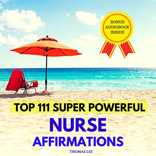 Top 111 Super Powerful Nurse Affirmations                   By:                                                                                                                                 Thomas Lee                               Narrated by:                                                                                                                                 Ted Gitzke                      Length: 31 mins     1 rating     Overall 5.0