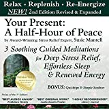 Your Present: A Half-Hour of Peace, 2nd Edition: Revised and Expanded: 3 Soothing Guided Meditations for Deep Stress...