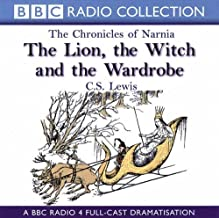 The Chronicles Of Narnia: The Lion, The Witch And The Wardrobe: A BBC Radio 4 full-cast dramatisation (BBC Radio Collection: Chronicles of Narnia) by BBC (2000-11-30)
