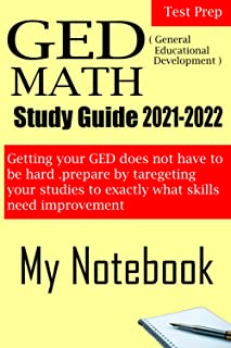 GED math 2021 2022 my notebook: getting your GED does not have to be hard .prepare by taregeting your studies to exactly w...