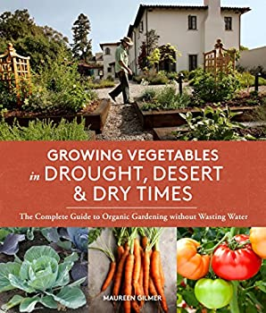 Paperback Growing Vegetables in Drought, Desert and Dry Times : The Complete Guide to Organic Gardening Without Wasting Water Book