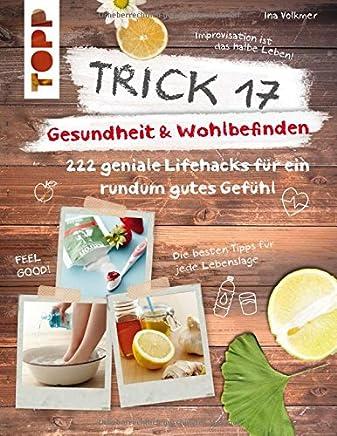 Trick 17 Gesundheit & Wohlbefinden 222 geniale Lifehacks für ein rundu gutes GefühlIna Volkmer