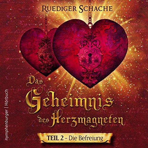 Die Befreiung (Das Geheimnis des Herzmagneten 2) audiobook cover art
