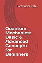 Quantum Mechanics: Basic & Advanced Concepts for Beginners