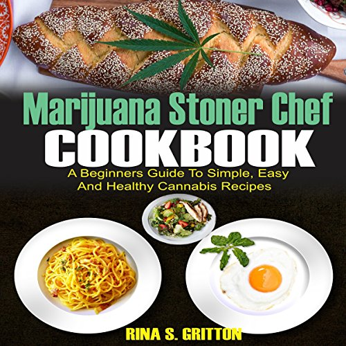 Marijuana Stoner Chef Cookbook: A Beginners Guide to Simple, Easy and Healthy Cannabis Recipes cover art