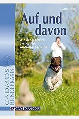 Auf und davon: Wie der Jagdtrieb des Hundes kontrollierbar wird (Haltung und Erziehung) Kindle Ausgabe