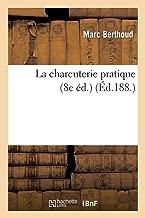 La Charcuterie Pratique (8e Ed.) (Savoirs Et Traditions) (French Edition)