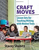 Craft Moves: Lesson Sets for Teaching Writing with Mentor Texts...
