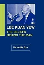 Lee Kuan Yew: The Beliefs Behind the Man