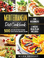 Mediterranean Diet Cookbook for Beginners: 500 Quick and Easy Mouth-watering Recipes that Busy and Novice Can Cook, 2 Weeks Meal Plan Included