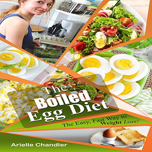 The Boiled Egg Diet: The Easy, Fast Way to Weight Loss! Audiobook By Arielle Chandler cover art