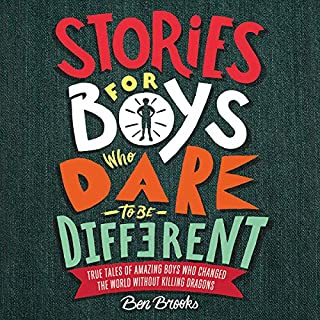 Stories for Boys Who Dare to Be Different     True Tales of Amazing Boys Who Changed the World Without Killing Dragons              Written by:                                                                                                                                 Ben Brooks                               Narrated by:                                                                                                                                 Thomas Judd,                                                                                        Joshua Higgott                      Length: 2 hrs and 59 mins     Not rated yet     Overall 0.0