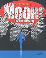 Alan Moore, tisser l'invisible de Julien Bétan