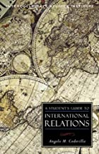 A STUDENT'S GUIDE TO INTERNATIONAL RELATIONS (Student Guides to the Major Disciplines)