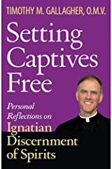 Setting Captives Free: Personal Reflections on Ignatian Discernment of Spirits Paperback