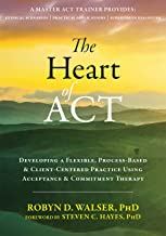 The Heart of ACT: Developing a Flexible, Process-Based, and Client-Centered Practice Using Acceptance and Commitment Therapy (English Edition)
