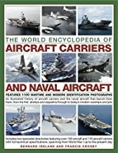 The World Encyclopedia of Aircraft Carriers and Naval Aircraft: An Illustrated History Of Aircraft Carriers And The Naval Aircraft That Launch From ... Wartime And Modern Identification Photographs