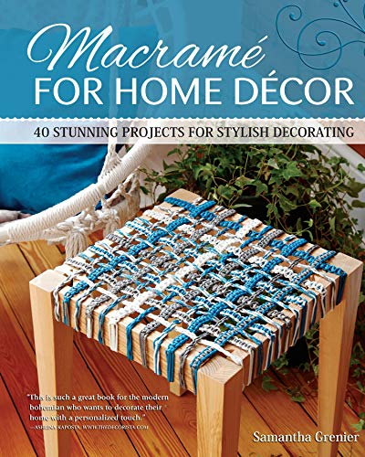 Macrame for Home Decor: 40 Stunning Projects for Stylish Decorating (Fox Chapel Publishing)...