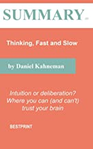 Summary of Thinking, Fast and Slow: Intuition or deliberation? Where you can (and can't) trust your brain By Daniel Kahneman