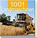 1001 Landmaschinen: Mähdrescher, Pflüge, Traktoren & Co. im Porträt