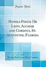 Hotels Ponce De Leon, Alcazar and Cordova, St. Augustine, Florida (Classic Reprint)