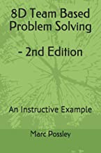 8D Team Based Problem Solving - 2nd Edition: An Instructive Example