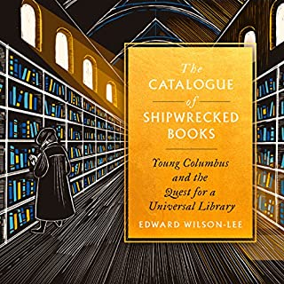 The Catalogue of Shipwrecked Books     Young Columbus and the Quest for a Universal Library              By:                                                                                                                                 Edward Wilson-Lee                               Narrated by:                                                                                                                                 Richard Trinder                      Length: 11 hrs and 6 mins     1 rating     Overall 5.0