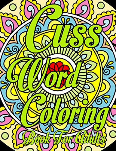 Cuss Word Coloring Book For Adults: Swear Word, Stress Relief and...