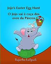 Kids Portuguese Book: Jojo's Easter Egg Hunt. O Jojo vai a caca dos ovos da  Pascoa: para Crianças dos 4 aos 7 Anos. Portuguese kids book (Bilingual ... crianças) (Volume 11) (Portuguese Edition)