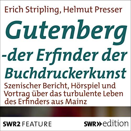Gutenberg: Der Erfinder der Buchdruckerkunst - Szenischer Bericht, Hörspiel und Vortrag über das turbulente Leben des Erfinders aus Mainz Titelbild