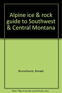 Alpine ice & rock guide to Southwest & Central Montana