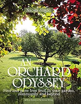 An Orchard Odyssey: Find and grow tree fruit in your garden, community and beyond by [Naomi Slade, James Wong]