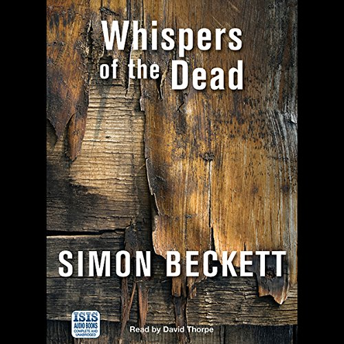 Whispers of the Dead     Dr David Hunter, Book 3              By:                                                                                                                                 Simon Beckett                               Narrated by:                                                                                                                                 David Thorpe                      Length: 10 hrs and 49 mins     103 ratings     Overall 4.2