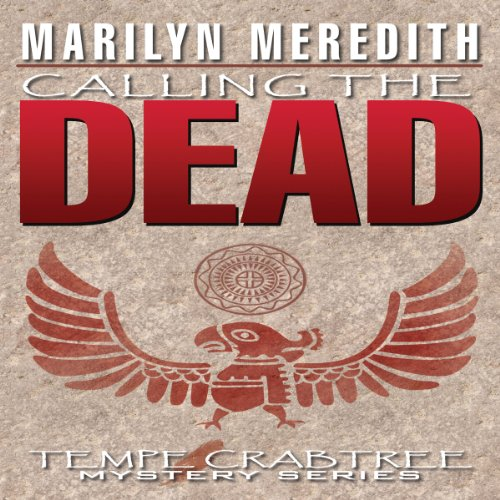 Calling the Dead     A Tempe Crabtree Mystery, Book 3              By:                                                                                                                                 Marilyn Meredith                               Narrated by:                                                                                                                                 Cynthia Wallace                      Length: 5 hrs and 17 mins     Not rated yet     Overall 0.0