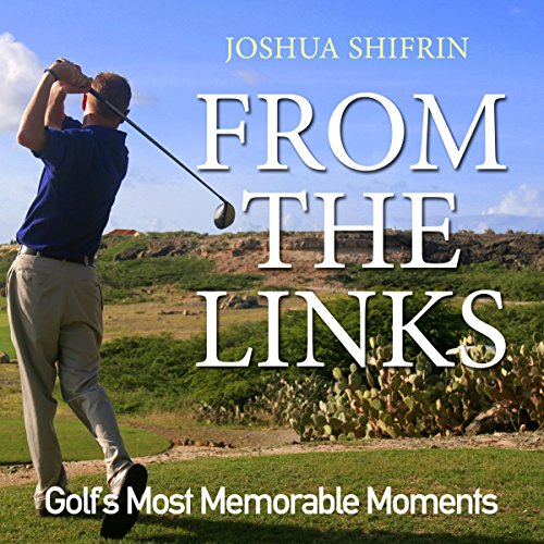 From the Links: Golf's Most Memorable Moments audiobook cover art