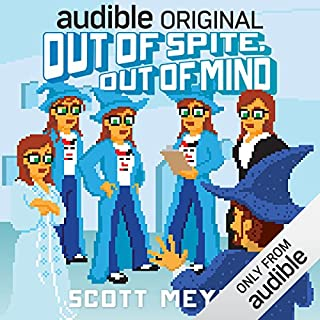 Out of Spite, Out of Mind     Magic 2.0, Book 5              Written by:                                                                                                                                 Scott Meyer                               Narrated by:                                                                                                                                 Luke Daniels                      Length: 7 hrs and 34 mins     140 ratings     Overall 4.3