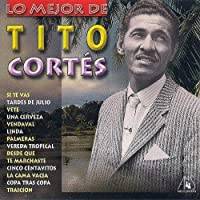 Lo Mejor De Tito Cortes by Tito Cortes (2013-05-03)