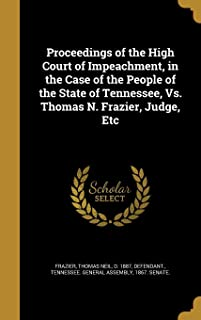Proceedings of the High Court of Impeachment, in the Case of the People of the State of Tennessee, vs. Thomas N. Frazier, ...