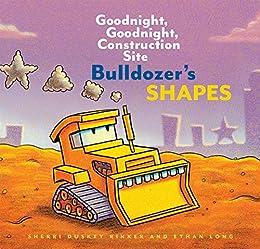Bulldozer's Shapes: Goodnight, Goodnight, Construction Site (Goodnight, Goodnight, Construction Site (Series)) by [Sherri Duskey Rinker, Ethan Long]