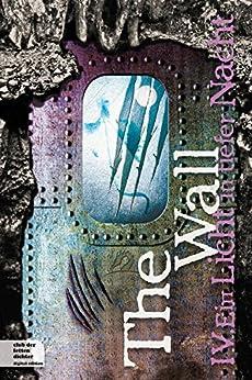 The Wall Teil 4: Ein Licht in tiefer Nacht von [Thomas Thiemeyer, Boris von Smercek, Uwe Laub, Rainer Wekwerth, Oliver Kern, Hermann Oppermann]