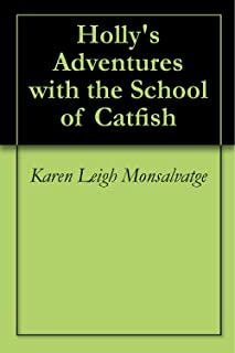 Holly's Adventures with the School of Catfish (Holly's Adventures with the School of Catfish)