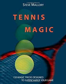 Tennis Magic: 150 Magic Tricks Designed To Supercharge Your Game