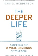 The Deeper Life: Satisfying the 8 Vital Longings of Your Soul