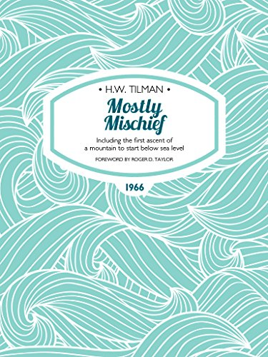 Mostly Mischief: Including the first ascent of a mountain to start below sea level (H.W. Tilman: The Collected Edition) (English Edition)