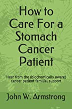 How to Care For a Stomach Cancer Patient: Hear from the (biochemically aware) cancer patient familial supporters (Cancer Help)