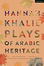 Hannah Khalil: Plays of Arabic Heritage: Plan D; Scenes from 73* Years; A Negotiation; A Museum in Baghdad; Last of the Pe...