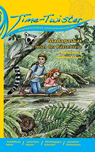 Time-Twister 2: Madagaskar: Insel der Rätseltiere (Time-Twister / Vorsprung durch Wissen, zeitreisend die Welt erforschen)
